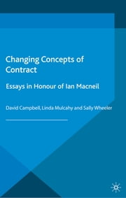Changing Concepts of Contract - Essays in Honour of Ian Macneil ebook by David Campbell,Linda Mulcahy,Sally Wheeler