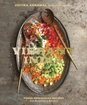 Vibrant India - Fresh Vegetarian Recipes from Bangalore to Brooklyn ebook by Chitra Agrawal