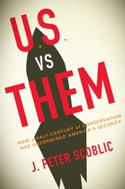 U.S. vs. Them - Conservatism in the Age of Nuclear Terror ebook by J. Peter Scoblic