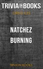 Natchez Burning by Greg Iles (Trivia-On-Books) ebook by Trivion Books