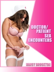 Doctor & Patient Sex Encounters: Five Erotic Doctor Patient Sex Shorts ebook by Nancy Brockton