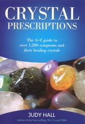 Crystal Prescriptions: The A-Z Guide To - The A-Z Guide to Over 1,200 Symptoms and Their Healing Crystals ebook by Judy Hall