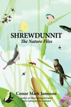 Shrewdunnit - The Nature Files ebook by Conor Mark Jameson