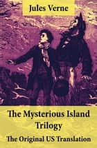 The Mysterious Island Trilogy - The Original US Translation - Shipwrecked in the Air + The Abandoned + The Secret of the Island ebook by Jules Verne, Stephen W. White