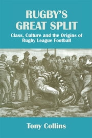 Rugby's Great Split - Class, Culture and the Origins of Rugby League Football ebook by Tony Collins