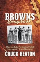 Browns Scrapbook: A Fond Look Back at Five Decades of Football, from a Legendary Cleveland Sportswriter ebook by Chuck Heaton