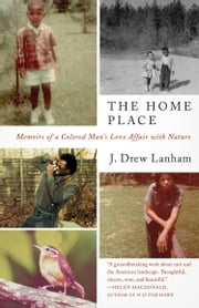 The Home Place - Memoirs of a Colored Man's Love Affair with Nature ebook by J. Drew Lanham