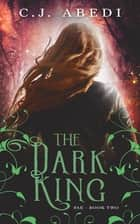 The Dark King - Fae - Book 2 ebook by C.J. Abedi