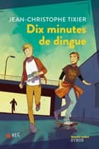 Dix minutes de dingue ebook by Jean-Christophe Tixier, Anne-Lise Nalin
