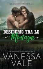Desiderio Tra Le Montagne eBook by