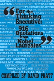 For the Thinking Executive: 916 Quotations from Nobel Laureates ebook by David Pratt