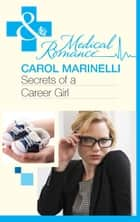 Secrets of a Career Girl (Mills & Boon Medical) (Secrets on the Emergency Wing, Book 2) ebook by Carol Marinelli