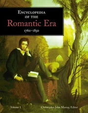¤Encyclopedia of the Romantic Era, 1760–1850 ebook by Christopher John Murray