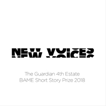 New Voices: The Guardian 4th Estate BAME Short Story Prize 2018 audiobook by Kit Fan,Yiming Ma,Savannah Burney,Jason Deelchand,Gurnaik Johal,Varaidzo