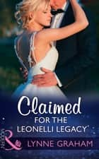 Claimed For The Leonelli Legacy (Mills & Boon Modern) (Wedlocked!, Book 88) 電子書籍 by Lynne Graham