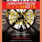 French Twist - A Detective Luc Moncrief Mystery audiobook by James Patterson, Richard DiLallo, Jean Brassard