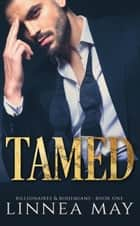 TAMED - A Billionaire Romance ebook by Linnea May