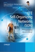 LTE Self-Organising Networks (SON) - Network Management Automation for Operational Efficiency ebook by Henning Sanneck, Cinzia Sartori, Seppo Hämäläinen