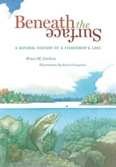 Beneath the Surface: A Natural History of a Fisherman's Lake ebook by Bruce Carlson