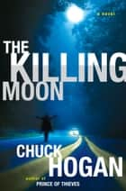 The Killing Moon ebook by Chuck Hogan