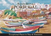 Portugal - Exceptional Places to Stay & Itineraries ebook by Karen Brown,Cynthia Sauvage