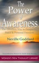 The Power of Awareness - The Effortless Way to Prosperity, Peace, & Personal Freedom ebook by Neville Goddard, Sarah Anne Shockley