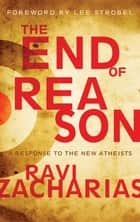 The End of Reason ebook by Ravi Zacharias