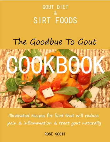 Gout diet and sirt foods the goodbye to gout cookbook illustrated gout diet and sirt foods the goodbye to gout cookbook illustrated recipes for food that forumfinder Image collections