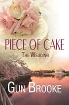 Piece of Cake: The Wedding ebook by Gun Brooke