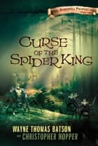 Curse of the Spider King ebook by Wayne Thomas Batson
