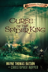 Curse of the Spider King - The Berinfell Prophecies Series - Book One ebook by Wayne Thomas Batson