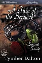 A Turn of the Screwed ebook by Tymber Dalton