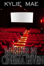 Murder in Cinema Seven ebook by Kylie Mae