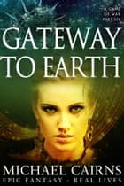 Gateway to Earth (A Game of War Part Six) ebook by Michael Cairns