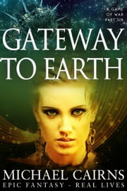 Gateway to Earth (A Game of War Part Six) - A Game of War Part Six ebook by Michael Cairns