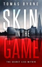 Skin in the Game ebook by Tomas Byrne