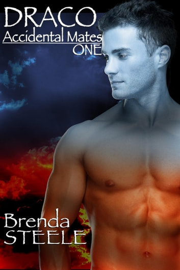 Draco - Accidental Mates, #1 ebook by Brenda Steele