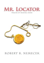 Mr. Locator - Tracer of Missing Heirs ebook by Robert Nemecek