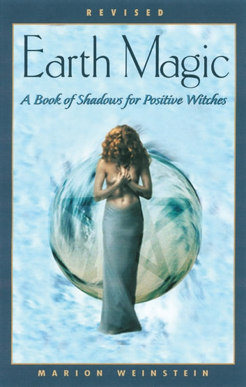 Earth Magic, Rev Ed. - A Book of Shadows for Positive Witches eBook by Marion Weinstein