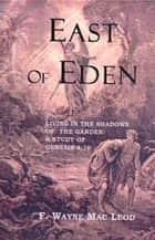 East of Eden - Living in the Shadows of the Garden: A Study of Genesis 4:16 ebook by F. Wayne Mac Leod