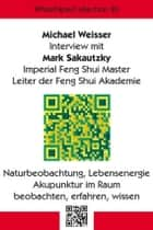 WhitePaperCollection_20 - Interview mit Mark Sakautzky - Imperial Feng Shui Master ebook by Michael Weisser