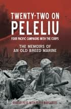 Twenty-Two on Peleliu - Four Pacific Campaigns with the Corps ebook by George Peto, Peter Margaritis