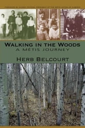 Walking in the Woods - A Métis Journey ebook by Herb Belcourt