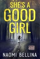 She's a Good Girl - Agents of DART, #1 ebook by Naomi Bellina