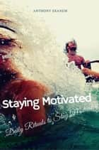 Staying Motivated - Daily Rituals to Stay Motivated ebook by Anthony Ekanem