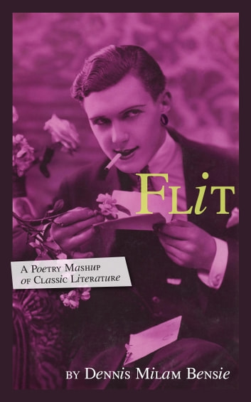 Flit: A Poetry Mashup of Classic Literature ebook by Dennis Milam Bensie