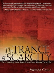 The Trance of Scarcity - Stop Holding Your Breath and Start living Your Life ebook by Victoria Castle