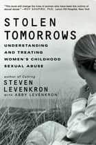 Stolen Tomorrows: Understanding and Treating Women's Childhood Sexual Abuse ebook by Abby Levenkron,Steven Levenkron