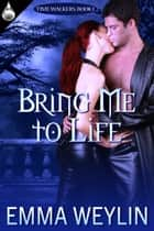 Bring Me to Life ebook by Emma Weylin