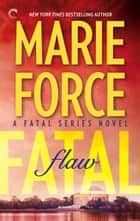 Fatal Flaw: Book Four of the Fatal Series ebook by Marie Force